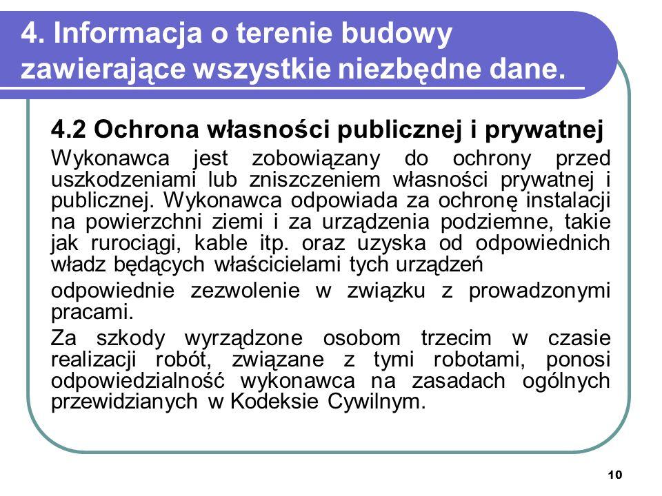 10 4. Informacja o terenie budowy zawierające wszystkie niezbędne dane. 4.2 Ochrona własności publicznej i prywatnej Wykonawca jest zobowiązany do och