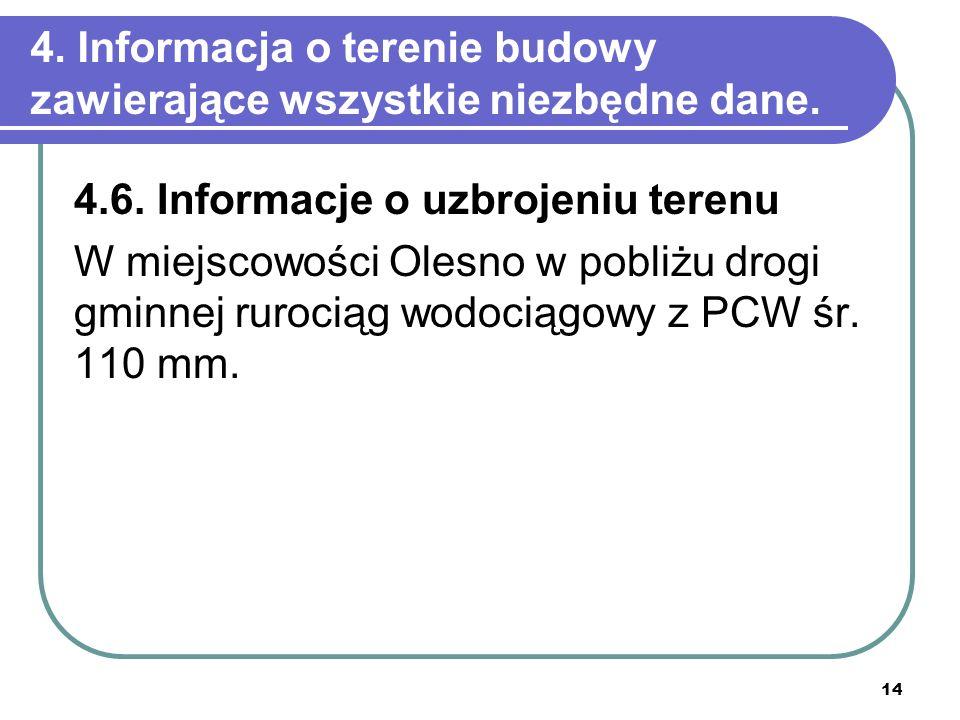 14 4. Informacja o terenie budowy zawierające wszystkie niezbędne dane. 4.6. Informacje o uzbrojeniu terenu W miejscowości Olesno w pobliżu drogi gmin
