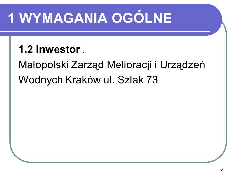 4 1 WYMAGANIA OGÓLNE 1.2 Inwestor. Małopolski Zarząd Melioracji i Urządzeń Wodnych Kraków ul. Szlak 73