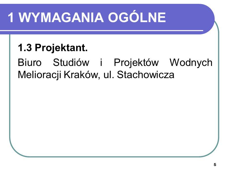 5 1 WYMAGANIA OGÓLNE 1.3 Projektant. Biuro Studiów i Projektów Wodnych Melioracji Kraków, ul. Stachowicza