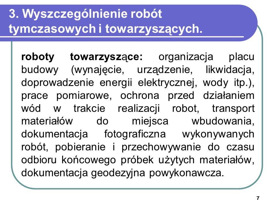 7 3. Wyszczególnienie robót tymczasowych i towarzyszących. roboty towarzyszące: organizacja placu budowy (wynajęcie, urządzenie, likwidacja, doprowadz