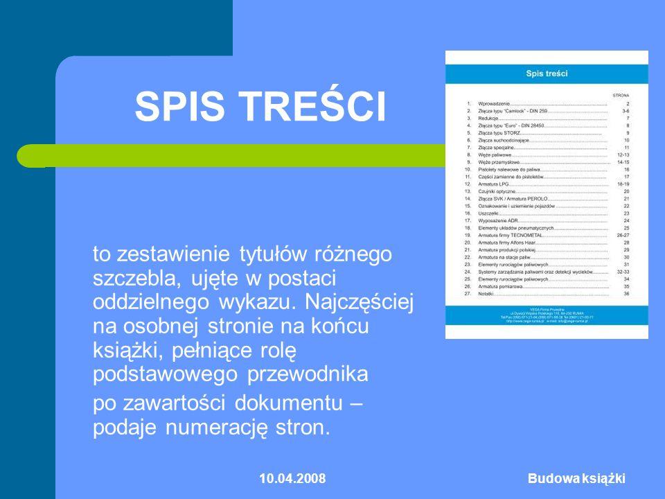 10.04.2008Budowa książki SPIS TREŚCI to zestawienie tytułów różnego szczebla, ujęte w postaci oddzielnego wykazu. Najczęściej na osobnej stronie na ko