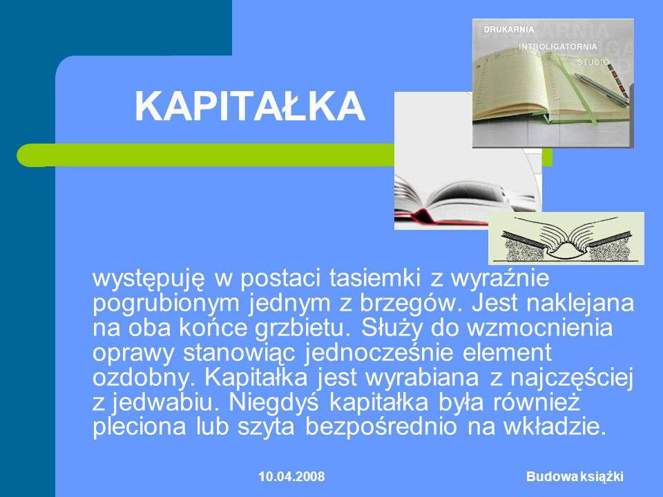 10.04.2008Budowa książki BLOK KSIĄŻKI część główna zawierająca karty z tekstem ciągłym lub podzielonym na rozdziały oraz części.