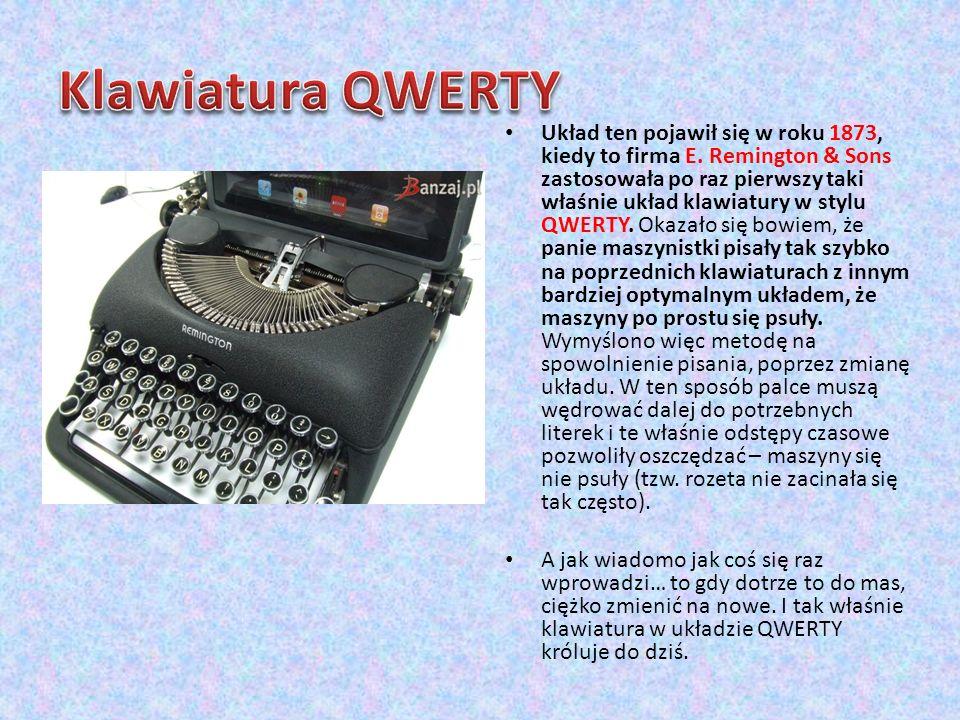 Układ ten pojawił się w roku 1873, kiedy to firma E. Remington & Sons zastosowała po raz pierwszy taki właśnie układ klawiatury w stylu QWERTY. Okazał