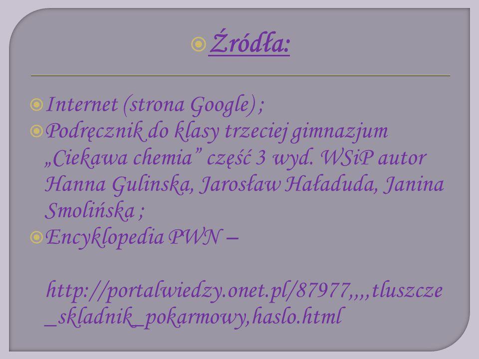 Źródła: Internet (strona Google) ; Podręcznik do klasy trzeciej gimnazjum Ciekawa chemia część 3 wyd.