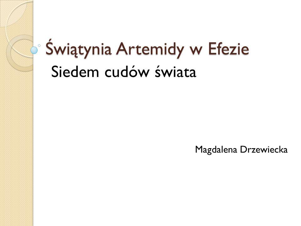 Świątynia Artemidy w Efezie Siedem cudów świata Magdalena Drzewiecka
