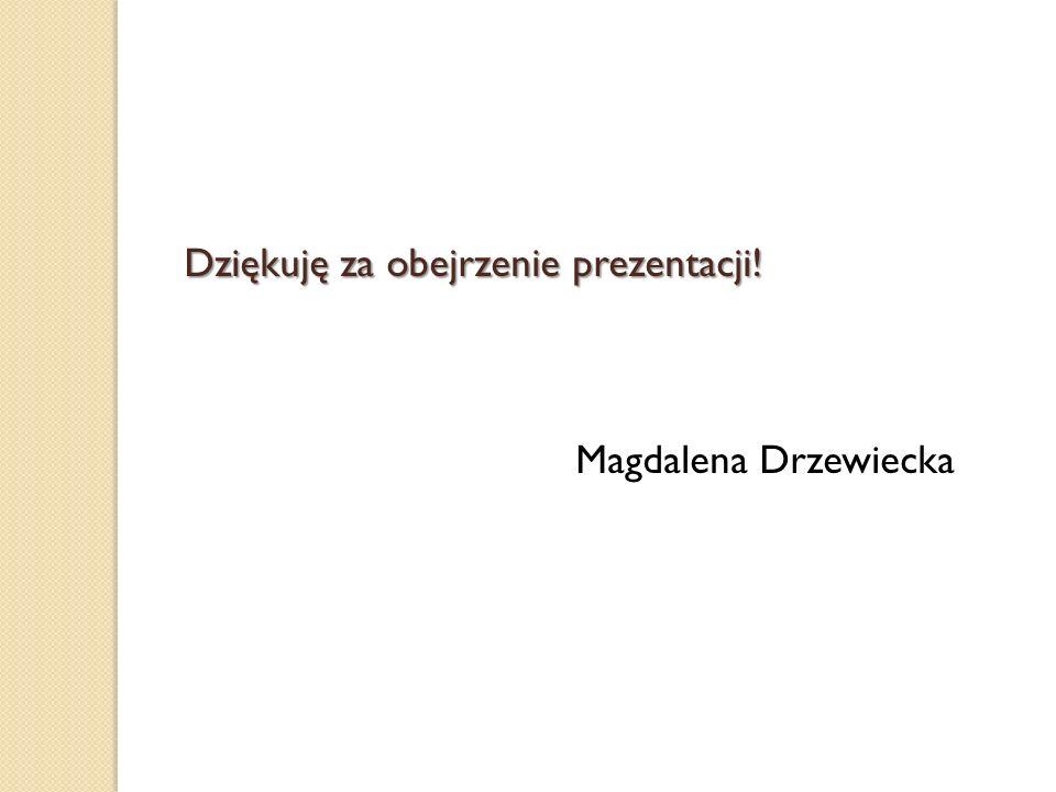 Dziękuję za obejrzenie prezentacji! Magdalena Drzewiecka