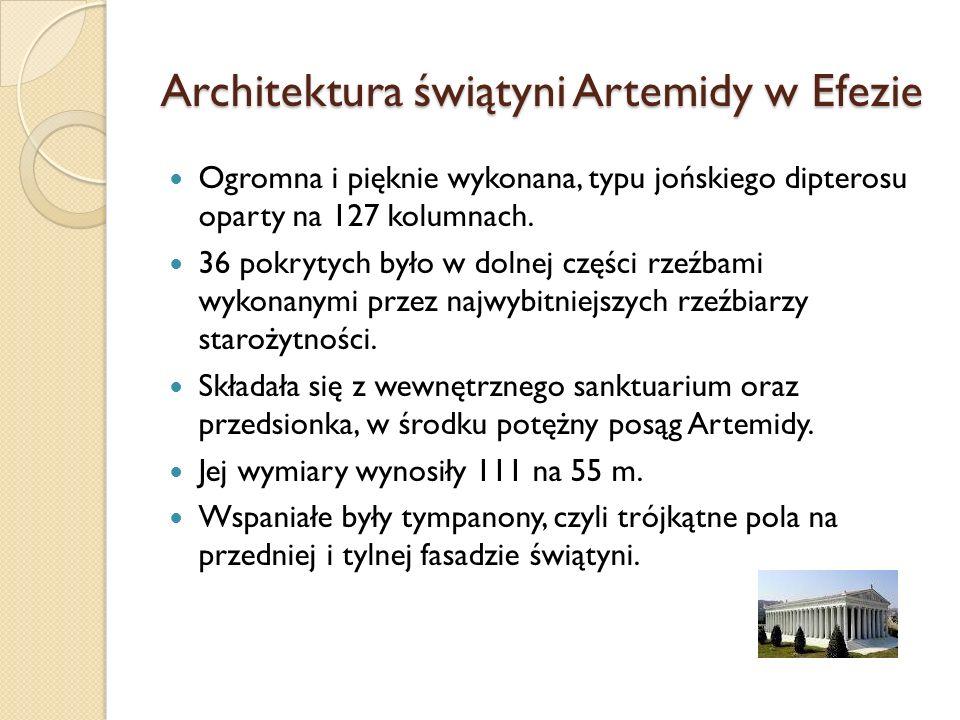 Architektura świątyni Artemidy w Efezie Ogromna i pięknie wykonana, typu jońskiego dipterosu oparty na 127 kolumnach. 36 pokrytych było w dolnej częśc