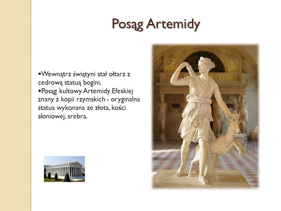 Wewnątrz świątyni stał ołtarz z cedrową statuą bogini. Posąg kultowy Artemidy Efeskiej znany z kopii rzymskich - oryginalna statua wykonana ze złota,
