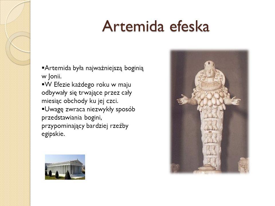 Artemida efeska Artemida była najważniejszą boginią w Jonii. W Efezie każdego roku w maju odbywały się trwające przez cały miesiąc obchody ku jej czci