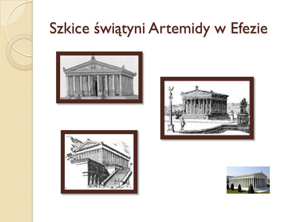 Świątynia Artemidy efeskiej niezwykłym jest przybytkiem bogów na ziemi.
