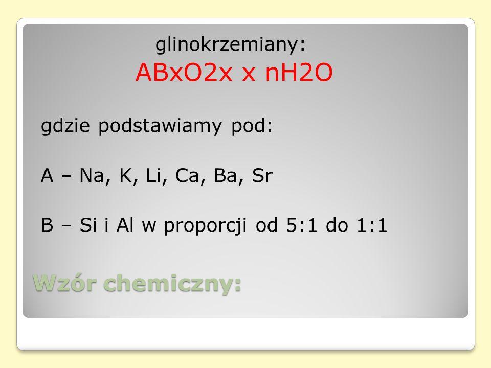 Wzór chemiczny: glinokrzemiany: ABxO2x x nH2O gdzie podstawiamy pod: A – Na, K, Li, Ca, Ba, Sr B – Si i Al w proporcji od 5:1 do 1:1