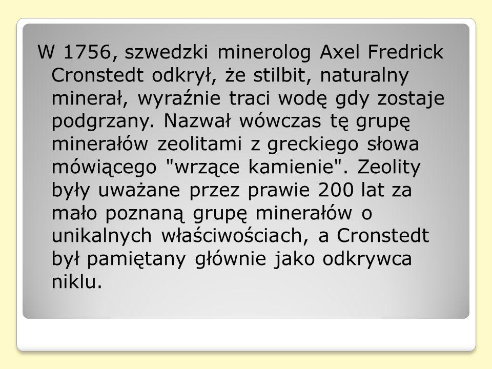 W 1756, szwedzki minerolog Axel Fredrick Cronstedt odkrył, że stilbit, naturalny minerał, wyraźnie traci wodę gdy zostaje podgrzany. Nazwał wówczas tę