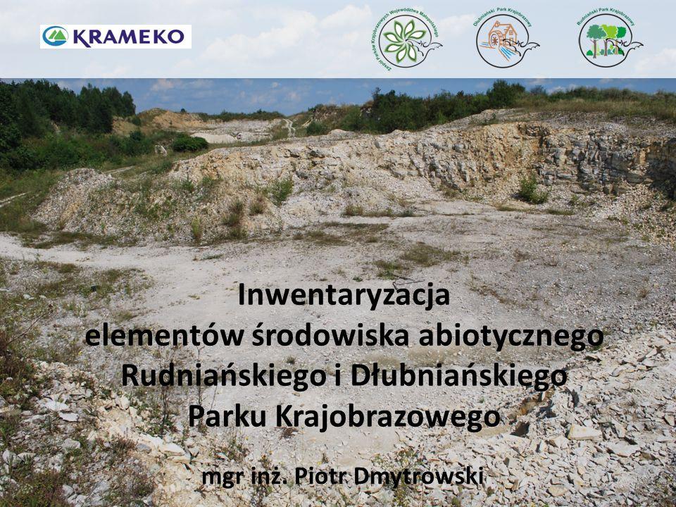 Inwentaryzacja elementów środowiska abiotycznego Rudniańskiego i Dłubniańskiego Parku Krajobrazowego mgr inż. Piotr Dmytrowski