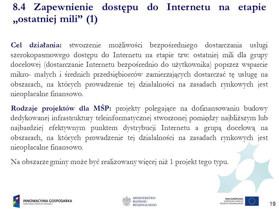 19 8.4 Zapewnienie dostępu do Internetu na etapie ostatniej mili (1) Cel działania: stworzenie możliwości bezpośredniego dostarczania usługi szerokopasmowego dostępu do Internetu na etapie tzw.