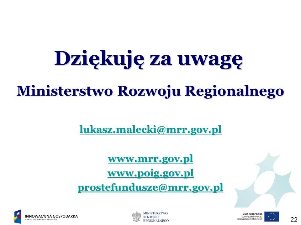 22 Ministerstwo Rozwoju Regionalnego lukasz.malecki@mrr.gov.pl www.mrr.gov.pl www.poig.gov.pl prostefundusze@mrr.gov.pl Dziękuję za uwagę