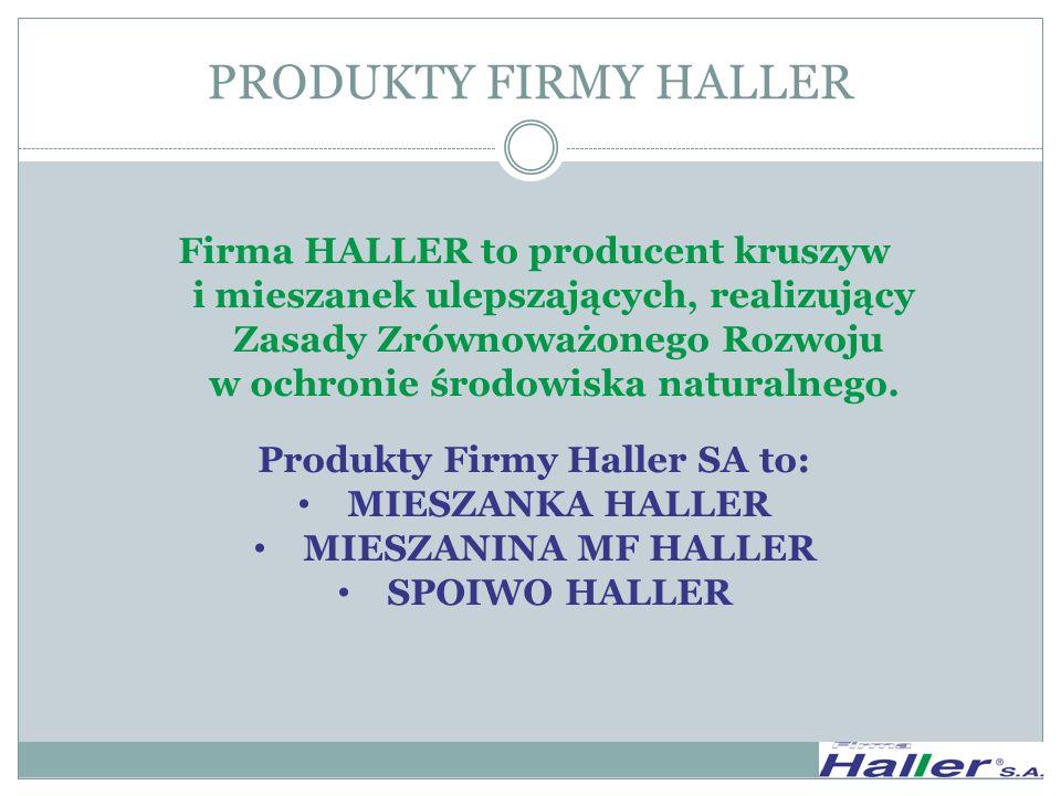 PRODUKTY FIRMY HALLER Firma HALLER to producent kruszyw i mieszanek ulepszających, realizujący Zasady Zrównoważonego Rozwoju w ochronie środowiska nat