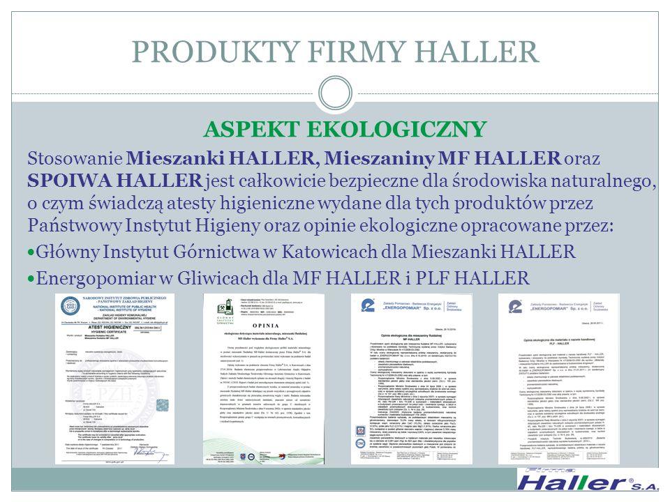 ASPEKT EKOLOGICZNY Stosowanie Mieszanki HALLER, Mieszaniny MF HALLER oraz SPOIWA HALLER jest całkowicie bezpieczne dla środowiska naturalnego, o czym