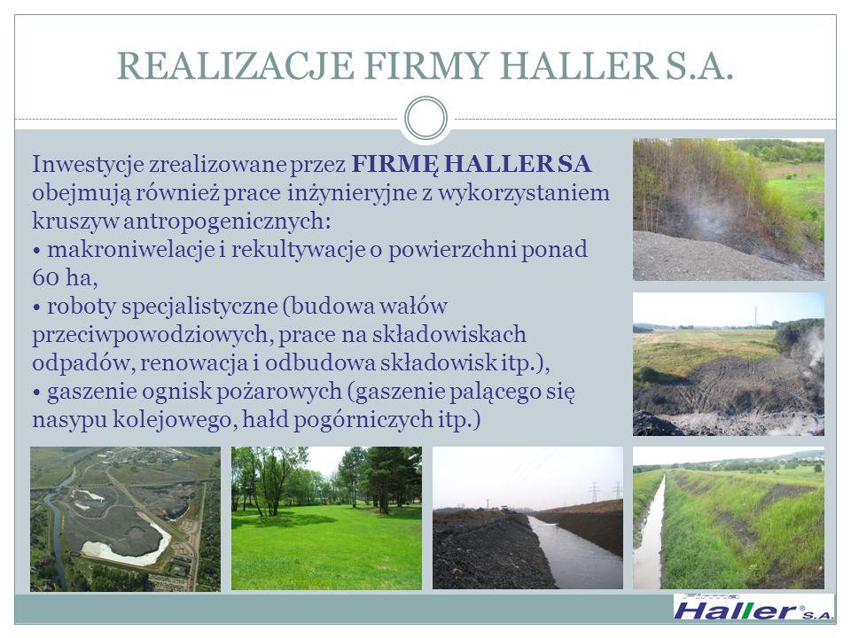 REALIZACJE FIRMY HALLER S.A. Inwestycje zrealizowane przez FIRMĘ HALLER SA obejmują również prace inżynieryjne z wykorzystaniem kruszyw antropogeniczn