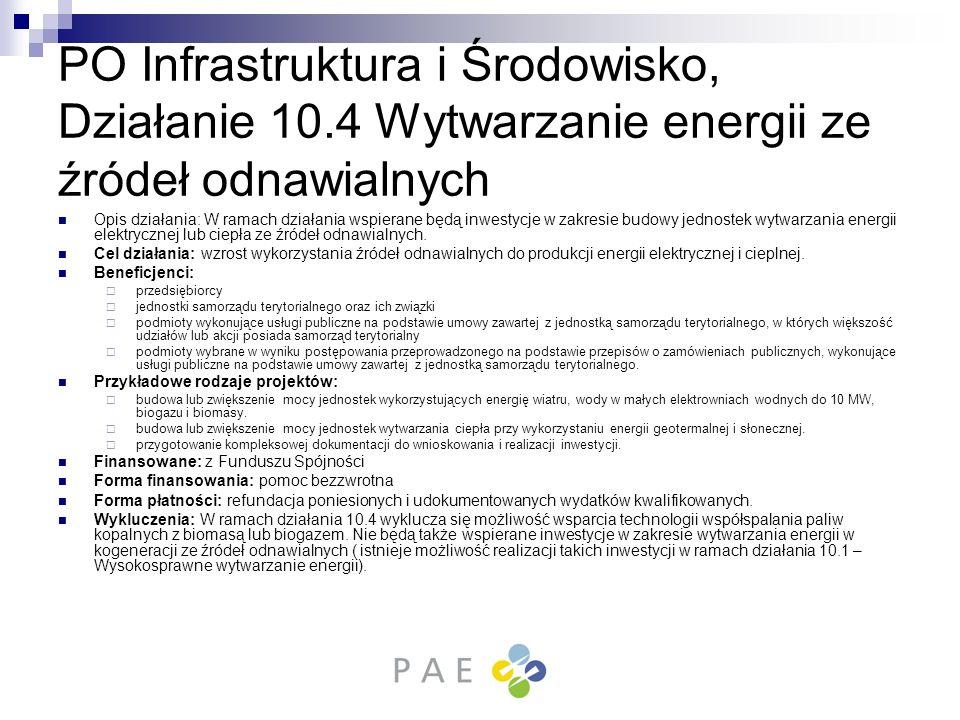 PO Infrastruktura i Środowisko, Działanie 10.4 Wytwarzanie energii ze źródeł odnawialnych Opis działania: W ramach działania wspierane będą inwestycje