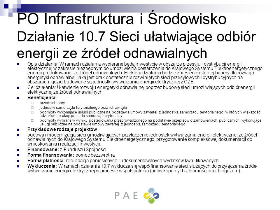 PO Infrastruktura i Środowisko Działanie 10.7 Sieci ułatwiające odbiór energii ze źródeł odnawialnych Opis działania: W ramach działania wspierane będ