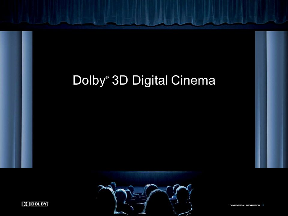 CONFIDENTIAL INFORMATION 3 Dolby ® 3D Digital Cinema