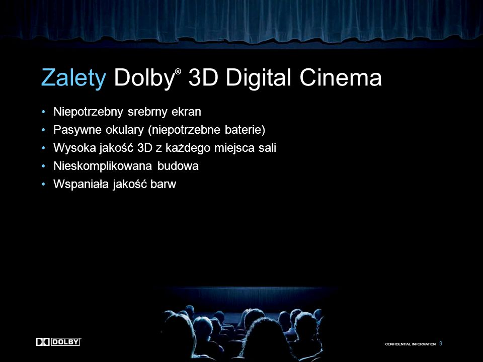 CONFIDENTIAL INFORMATION 9 Dolby ® 3D Digital Cinema Dolby and the double-D symbol are registered trademarks of Dolby Laboratories.