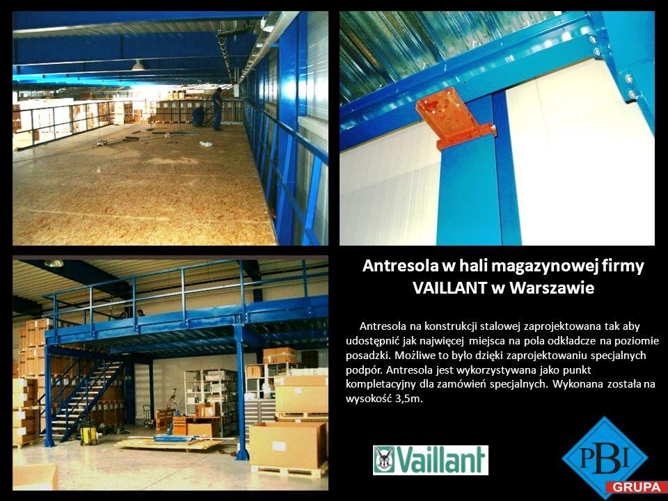 Antresola w hali magazynowej firmy VAILLANT w Warszawie Antresola na konstrukcji stalowej zaprojektowana tak aby udostępnić jak najwięcej miejsca na p