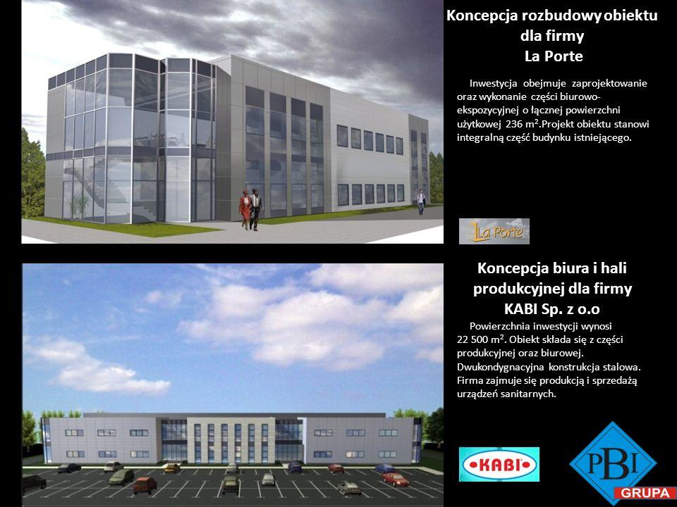 Koncepcja rozbudowy obiektu dla firmy La Porte Koncepcja biura i hali produkcyjnej dla firmy KABI Sp. z o.o Inwestycja obejmuje zaprojektowanie oraz w