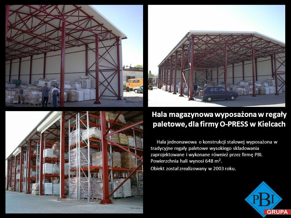 Hala magazynowa wyposażona w regały paletowe, dla firmy O-PRESS w Kielcach Hala jednonawowa o konstrukcji stalowej wyposażona w tradycyjne regały pale