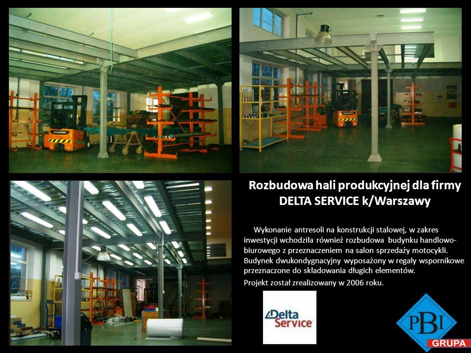 Rozbudowa hali produkcyjnej dla firmy DELTA SERVICE k/Warszawy Wykonanie antresoli na konstrukcji stalowej, w zakres inwestycji wchodziła również rozb