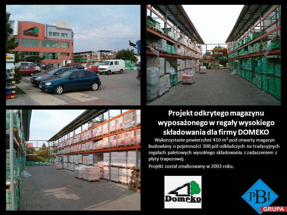 Projekt odkrytego magazynu wyposażonego w regały wysokiego składowania dla firmy DOMEKO Wykorzystanie powierzchni 410 m 2 pod otwarty magazyn budowlan