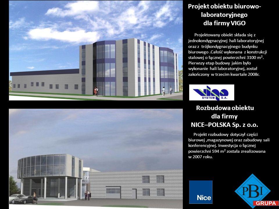 Projekt obiektu biurowo- laboratoryjnego dla firmy VIGO Rozbudowa obiektu dla firmy NICE–POLSKA Sp. z o.o. Projekt rozbudowy dotyczył części biurowej,