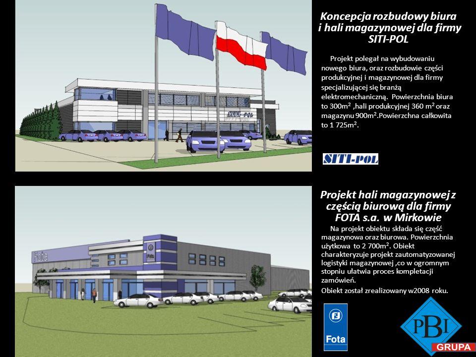 Projekt hali magazynowej z częścią biurową dla firmy FOTA s.a. w Mirkowie Koncepcja rozbudowy biura i hali magazynowej dla firmy SITI-POL Na projekt o