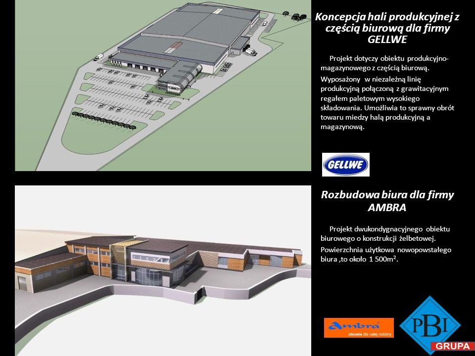 Koncepcja hali produkcyjnej z częścią biurową dla firmy GELLWE Rozbudowa biura dla firmy AMBRA Projekt dotyczy obiektu produkcyjno- magazynowego z czę