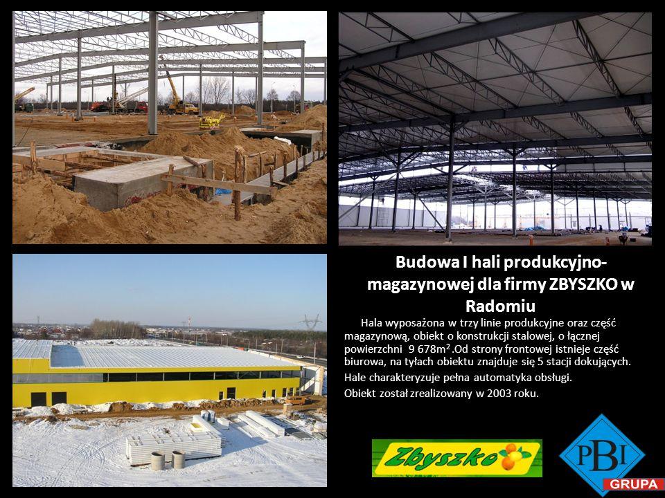 Budowa I hali produkcyjno- magazynowej dla firmy ZBYSZKO w Radomiu Hala wyposażona w trzy linie produkcyjne oraz część magazynową, obiekt o konstrukcj