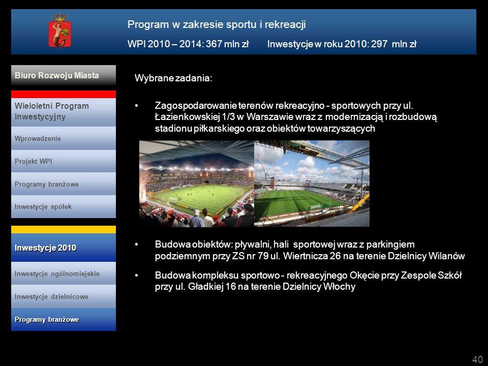 40 Wybrane zadania: Zagospodarowanie terenów rekreacyjno - sportowych przy ul. Łazienkowskiej 1/3 w Warszawie wraz z modernizacją i rozbudową stadionu