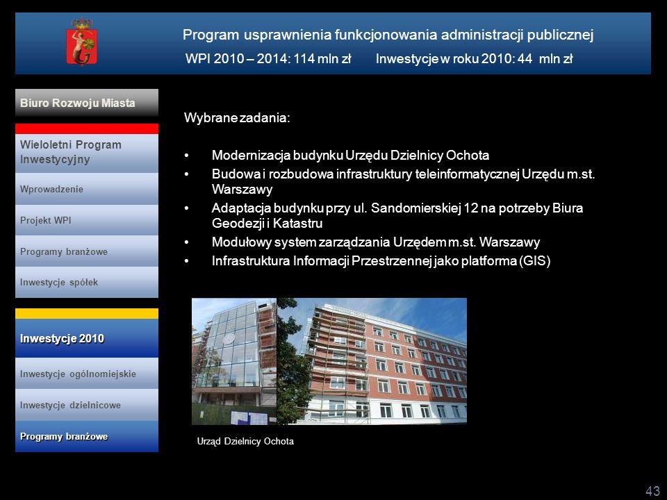 43 Wybrane zadania: Modernizacja budynku Urzędu Dzielnicy Ochota Budowa i rozbudowa infrastruktury teleinformatycznej Urzędu m.st. Warszawy Adaptacja