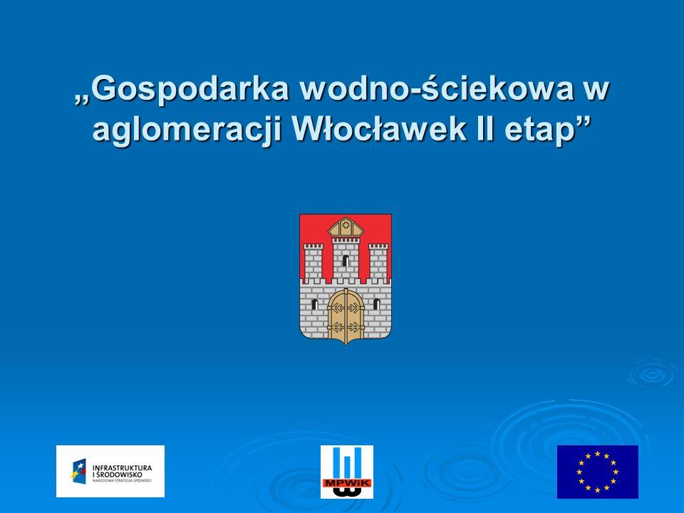RAZEM DLA ŚRODOWISKA Gospodarka wodno-ściekowa w aglomeracji Włocławek II etap