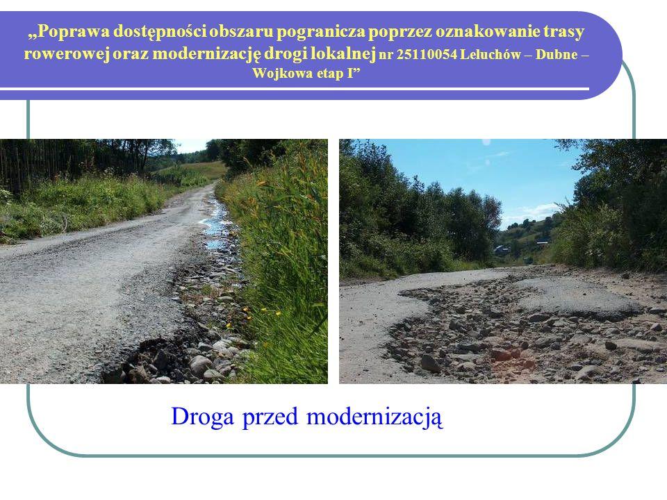 Poprawa dostępności obszaru pogranicza poprzez oznakowanie trasy rowerowej oraz modernizację drogi lokalnej nr 25110054 Leluchów – Dubne – Wojkowa etap I Droga przed modernizacją