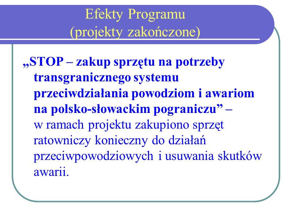 Efekty Programu (projekty zakończone) STOP – zakup sprzętu na potrzeby transgranicznego systemu przeciwdziałania powodziom i awariom na polsko-słowackim pograniczu – w ramach projektu zakupiono sprzęt ratowniczy konieczny do działań przeciwpowodziowych i usuwania skutków awarii.