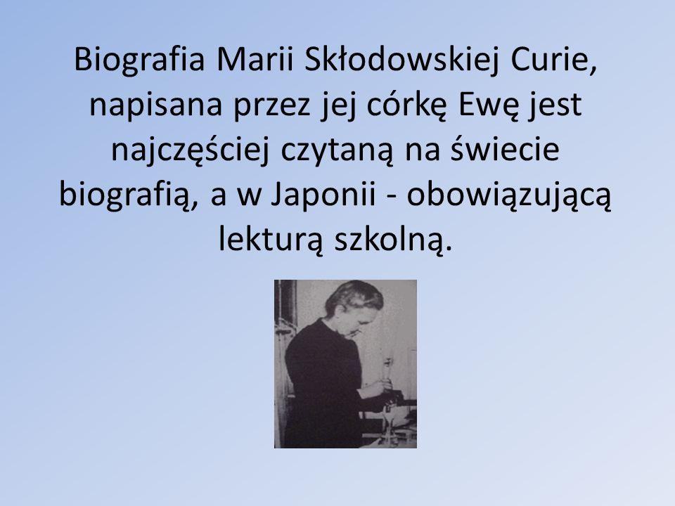Biografia Marii Skłodowskiej Curie, napisana przez jej córkę Ewę jest najczęściej czytaną na świecie biografią, a w Japonii - obowiązującą lekturą szkolną.