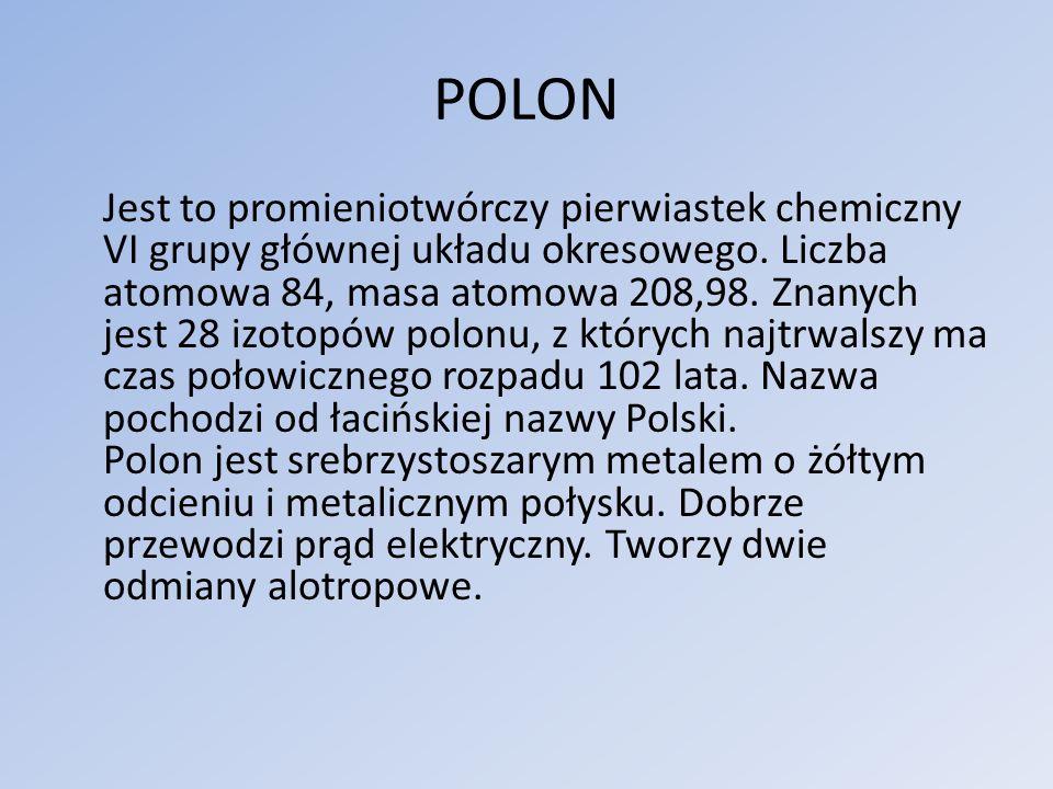 POLON Jest to promieniotwórczy pierwiastek chemiczny VI grupy głównej układu okresowego.