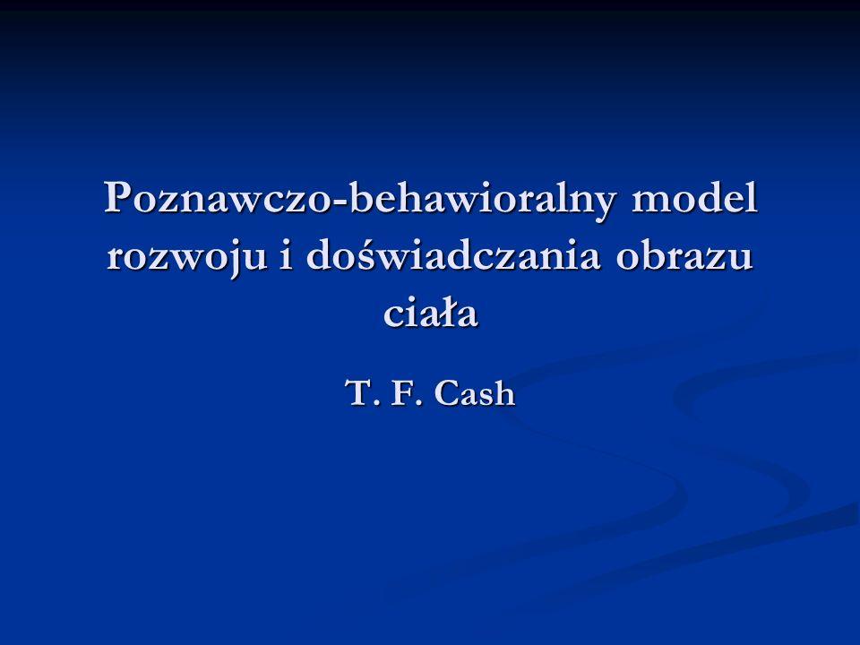 Poznawczo-behawioralny model rozwoju i doświadczania obrazu ciała T. F. Cash