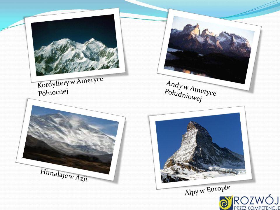Kordyliery w Ameryce Północnej Andy w Ameryce Południowej Himalaje w Azji Alpy w Europie