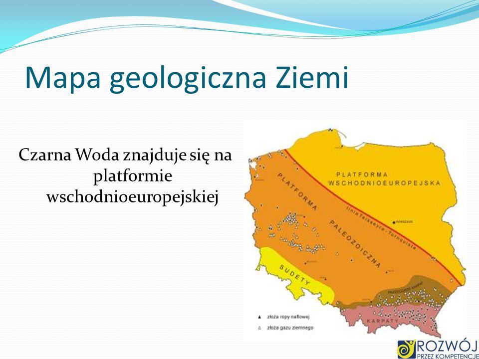 Mapa geologiczna Ziemi Czarna Woda znajduje się na platformie wschodnioeuropejskiej