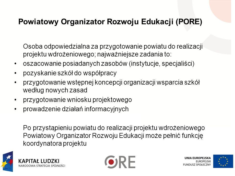 Powiatowy Organizator Rozwoju Edukacji (PORE) Osoba odpowiedzialna za przygotowanie powiatu do realizacji projektu wdrożeniowego; najważniejsze zadani