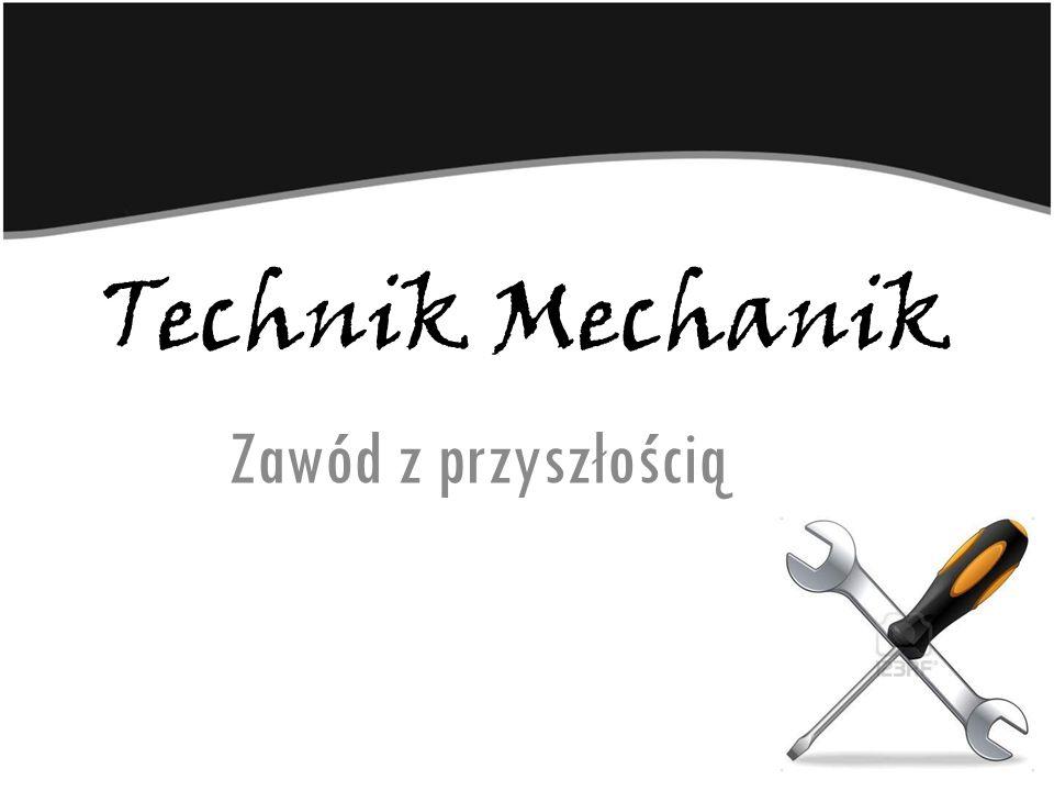 Technik Mechanik Zawód z przyszłością