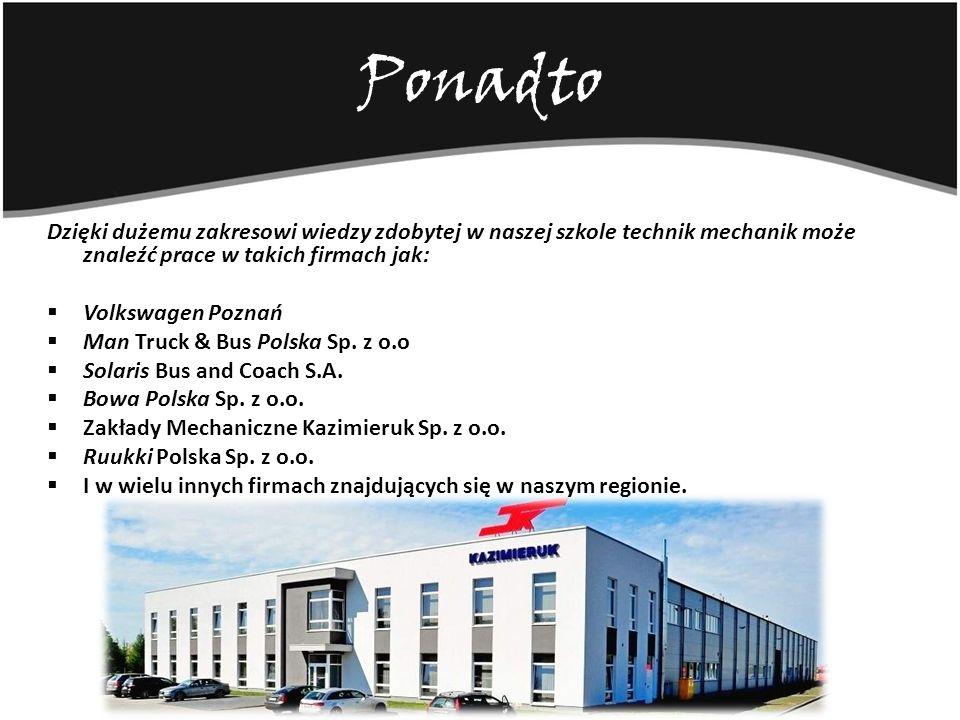 Ponadto Dzięki dużemu zakresowi wiedzy zdobytej w naszej szkole technik mechanik może znaleźć prace w takich firmach jak: Volkswagen Poznań Man Truck