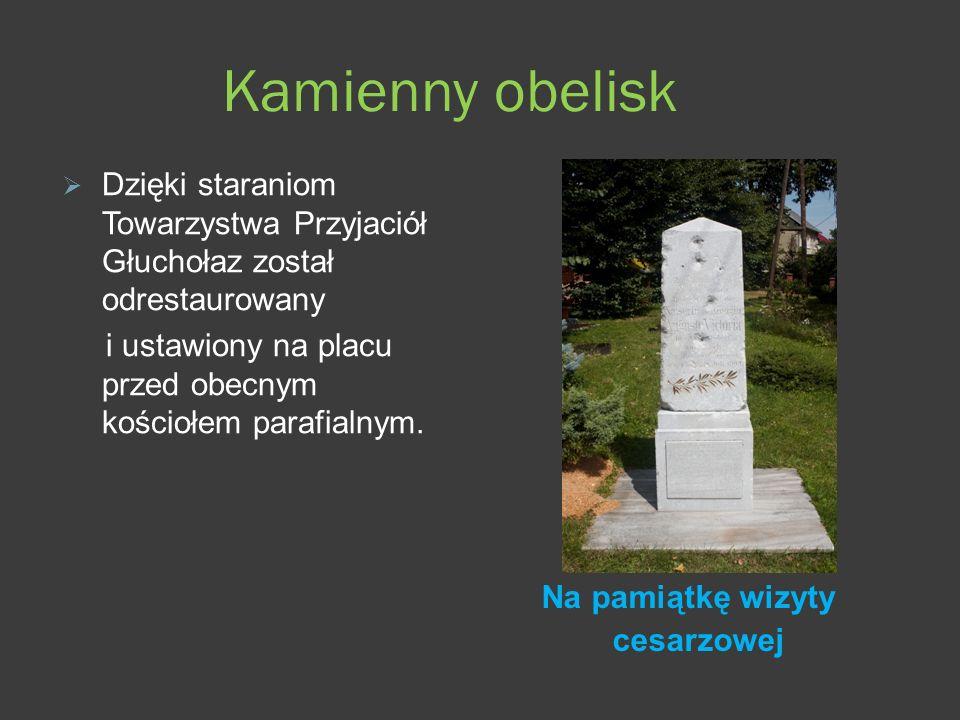 Kamienny obelisk Na pamiątkę wizyty cesarzowej Dzięki staraniom Towarzystwa Przyjaciół Głuchołaz został odrestaurowany i ustawiony na placu przed obecnym kościołem parafialnym.